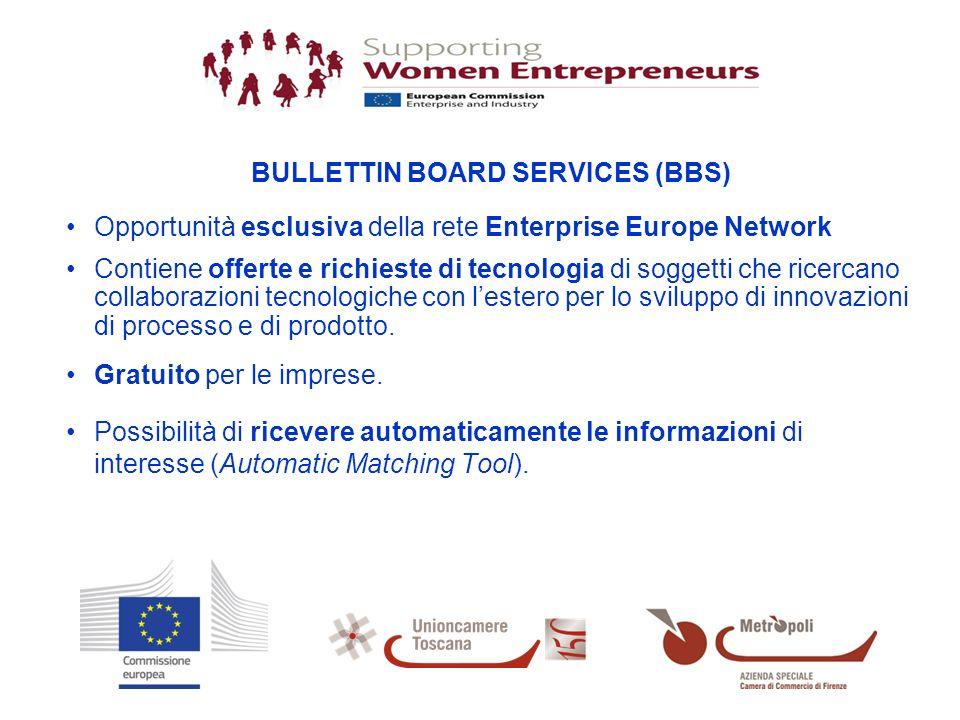 BULLETTIN BOARD SERVICES (BBS) Opportunità esclusiva della rete Enterprise Europe Network Contiene offerte e richieste di tecnologia di soggetti che ricercano collaborazioni tecnologiche con lestero per lo sviluppo di innovazioni di processo e di prodotto.
