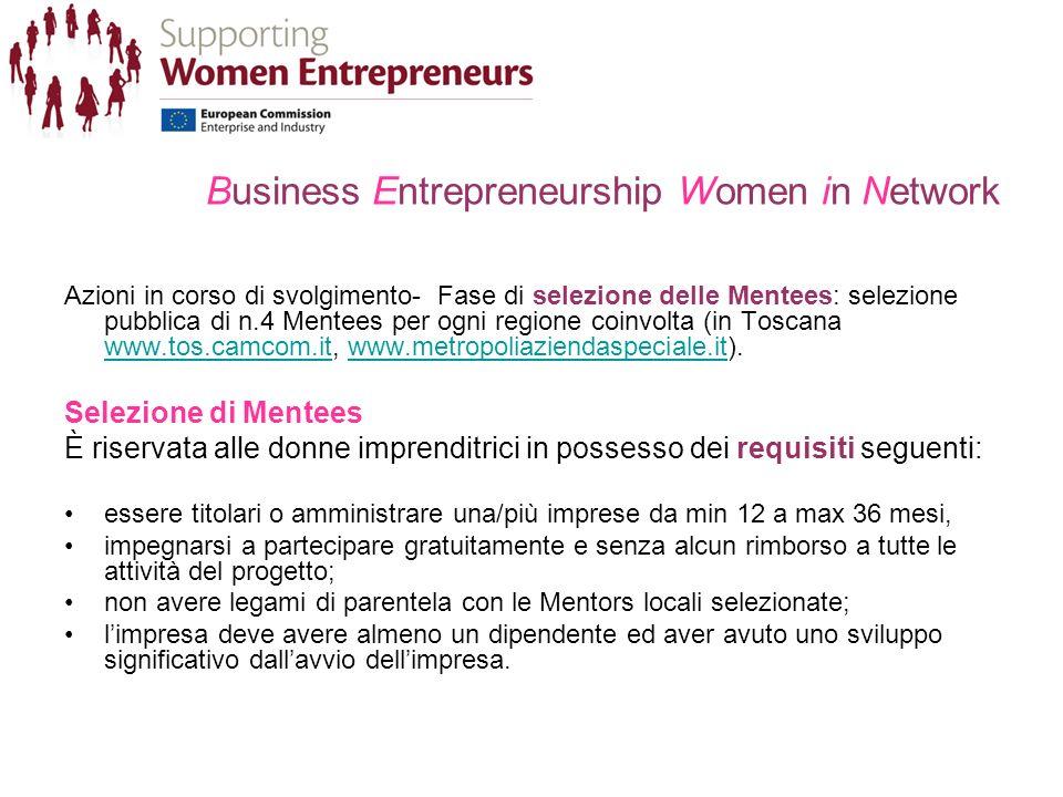 Business Entrepreneurship Women in Network Azioni in corso di svolgimento- Fase di selezione delle Mentees: selezione pubblica di n.4 Mentees per ogni regione coinvolta (in Toscana www.tos.camcom.it, www.metropoliaziendaspeciale.it).