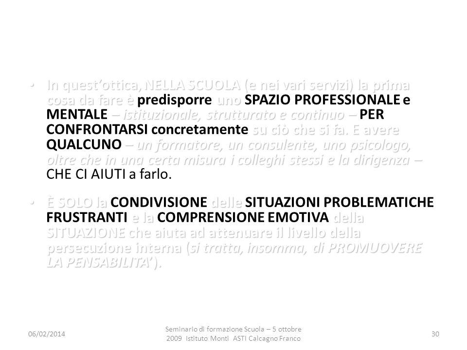 06/02/2014 Seminario di formazione Scuola – 5 ottobre 2009 Istituto Monti ASTI Calcagno Franco 30 In questottica, NELLA SCUOLA (e nei vari servizi) la