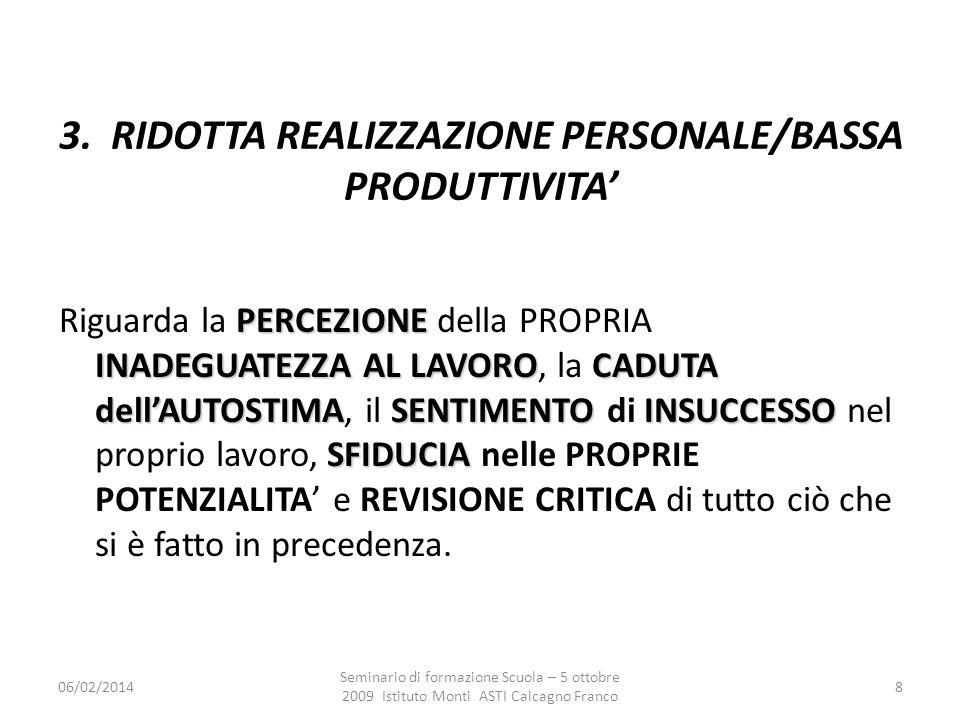 06/02/2014 Seminario di formazione Scuola – 5 ottobre 2009 Istituto Monti ASTI Calcagno Franco 8 3. RIDOTTA REALIZZAZIONE PERSONALE/BASSA PRODUTTIVITA