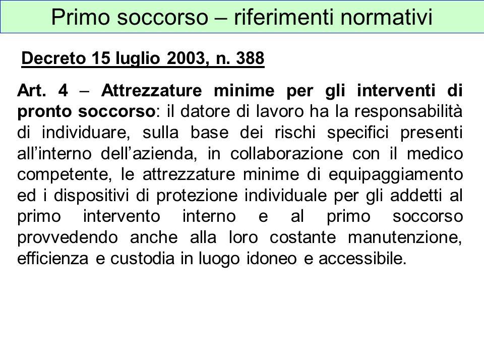 Art. 4 – Attrezzature minime per gli interventi di pronto soccorso: il datore di lavoro ha la responsabilità di individuare, sulla base dei rischi spe