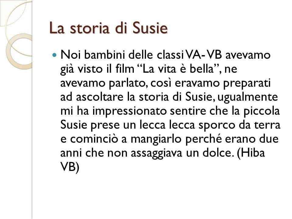 La storia di Susie Noi bambini delle classi VA- VB avevamo già visto il film La vita è bella, ne avevamo parlato, così eravamo preparati ad ascoltare