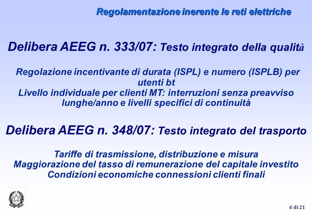 6 di 21 Delibera AEEG n. 333/07: Testo integrato della qualit à Regolazione incentivante di durata (ISPL) e numero (ISPLB) per utenti bt Livello indiv