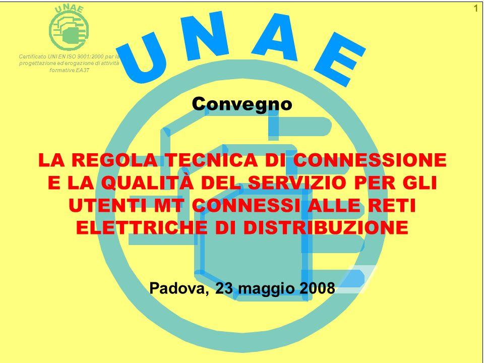 Certificato UNI EN ISO 9001:2000 per la progettazione ed erogazione di attività formative EA37 CONVEGNO LA REGOLA TECNICA DI CONNESSIONE E LA QUALITÀ DEL SERVIZIO PER GLI UTENTI MT CONNESSI ALLE RETI ELETTRICHE DI DISTRIBUZIONE 2 UNAE – Segreteria Tecnica Gli standard di continuità del servizio per gli utenti MT La norma CEI 0-16 – Aspetti di sicurezza nellinterfaccia Distributore – Utente La formazione di UNAE per i manutentori di cabina MT/BT