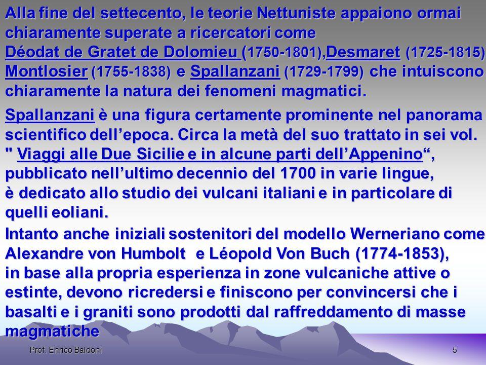 Prof. Enrico Baldoni5 Alla fine del settecento, le teorie Nettuniste appaiono ormai chiaramente superate a ricercatori come Déodat de Gratet de Dolomi