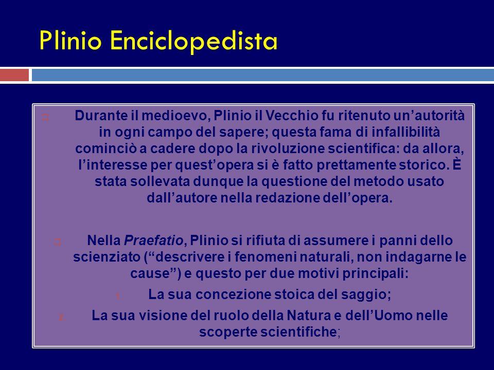 Plinio Enciclopedista Durante il medioevo, Plinio il Vecchio fu ritenuto unautorità in ogni campo del sapere; questa fama di infallibilità cominciò a