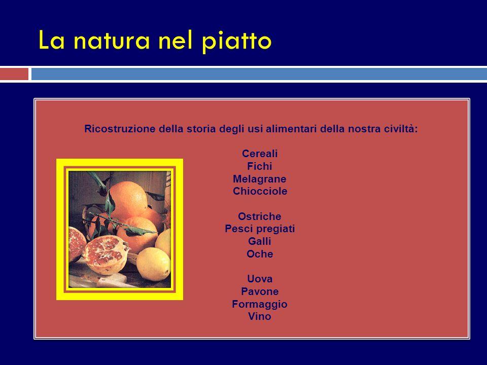 La natura nel piatto Ricostruzione della storia degli usi alimentari della nostra civiltà: Cereali Fichi Melagrane Chiocciole Ostriche Pesci pregiati