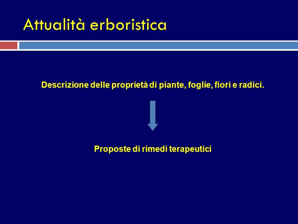 Attualità erboristica Descrizione delle proprietà di piante, foglie, fiori e radici. Proposte di rimedi terapeutici