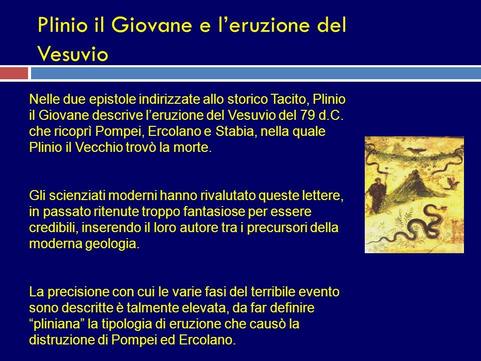 Plinio il Giovane e leruzione del Vesuvio Nelle due epistole indirizzate allo storico Tacito, Plinio il Giovane descrive leruzione del Vesuvio del 79