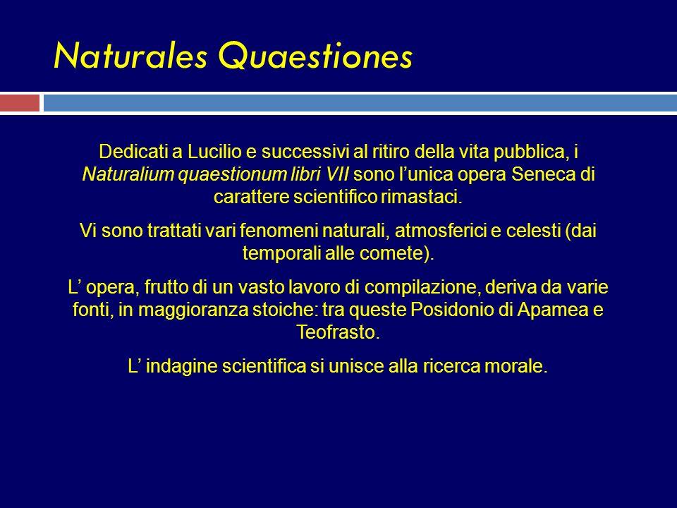Naturales Quaestiones Dedicati a Lucilio e successivi al ritiro della vita pubblica, i Naturalium quaestionum libri VII sono lunica opera Seneca di ca