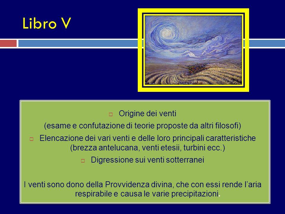 Libro V Origine dei venti (esame e confutazione di teorie proposte da altri filosofi) Elencazione dei vari venti e delle loro principali caratteristic