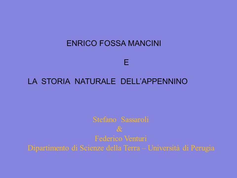 ENRICO FOSSA MANCINI E LA STORIA NATURALE DELLAPPENNINO Stefano Sassaroli & Federico Venturi Dipartimento di Scienze della Terra – Università di Perug