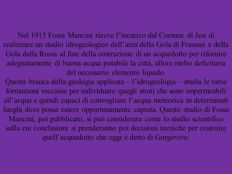 Nel 1915 Fossa Mancini riceve lincarico dal Comune di Jesi di realizzare un studio idrogeologico dellarea della Gola di Frasassi e della Gola della Ro