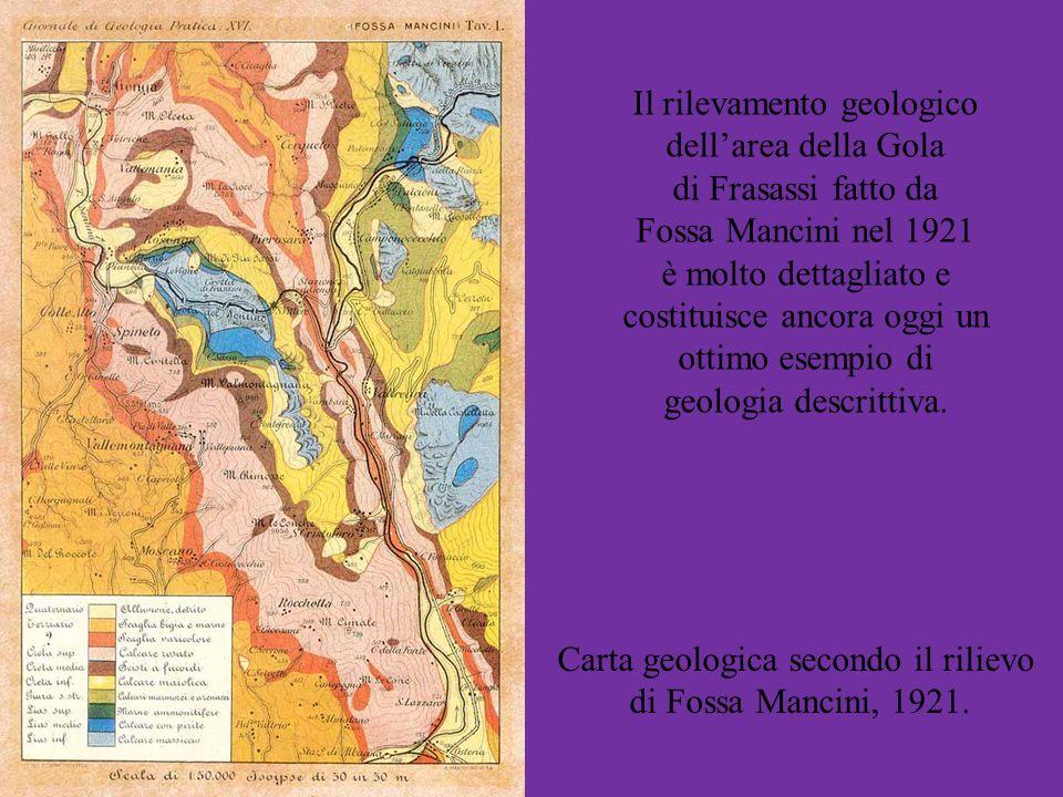 Il rilevamento geologico dellarea della Gola di Frasassi fatto da Fossa Mancini nel 1921 è molto dettagliato e costituisce ancora oggi un ottimo esemp