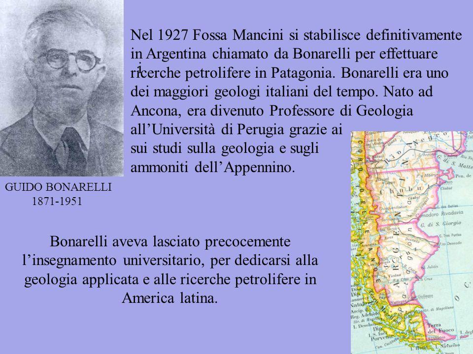 GUIDO BONARELLI 1871-1951 Nel 1927 Fossa Mancini si stabilisce definitivamente in Argentina chiamato da Bonarelli per effettuare ricerche petrolifere