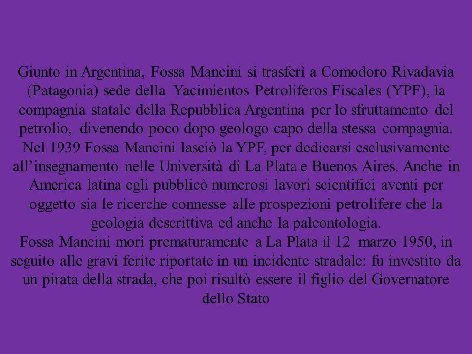 Giunto in Argentina, Fossa Mancini si trasferì a Comodoro Rivadavia (Patagonia) sede della Yacimientos Petroliferos Fiscales (YPF), la compagnia stata