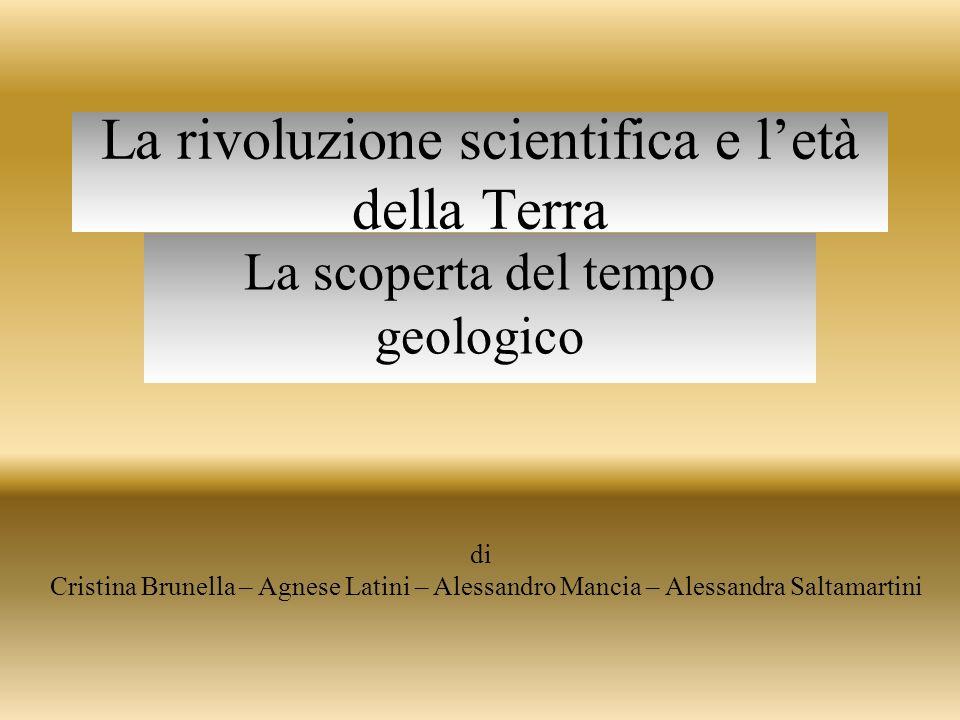 Nacque così la consapevolezza di un tempo geologico infinitamente più antico dei seimila anni calcolati dai teologi sulla base del testo biblico.