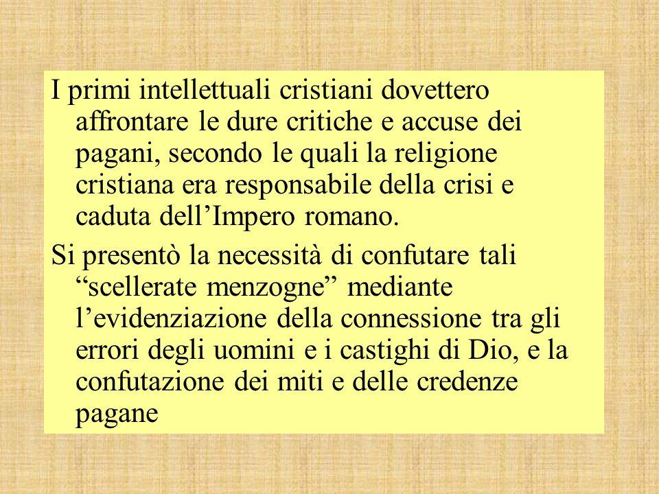 I primi intellettuali cristiani dovettero affrontare le dure critiche e accuse dei pagani, secondo le quali la religione cristiana era responsabile della crisi e caduta dellImpero romano.