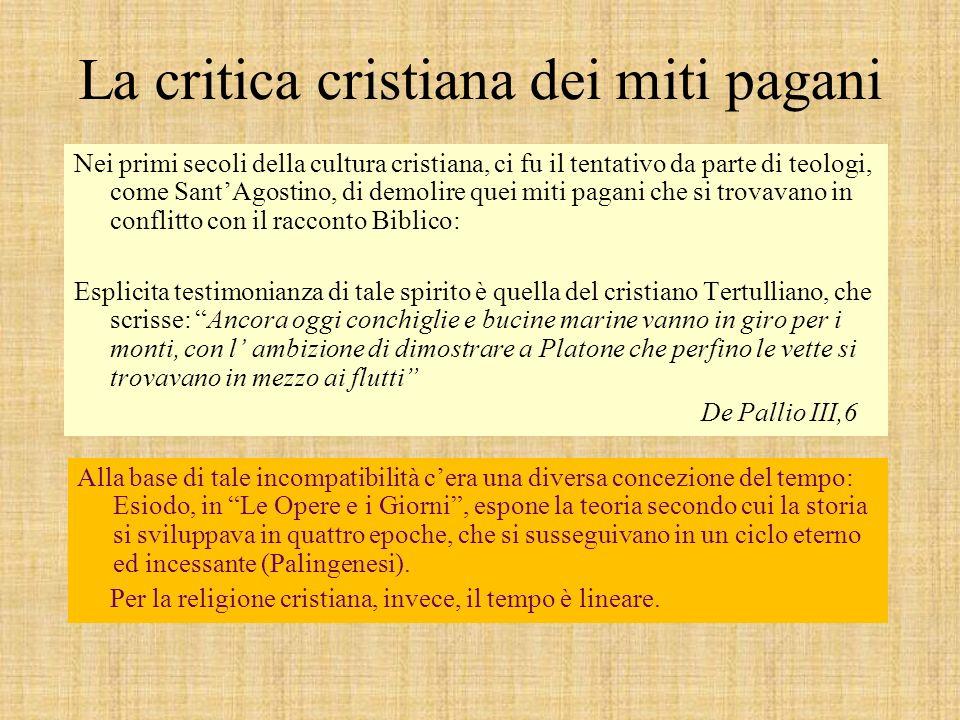 La critica cristiana dei miti pagani Nei primi secoli della cultura cristiana, ci fu il tentativo da parte di teologi, come SantAgostino, di demolire