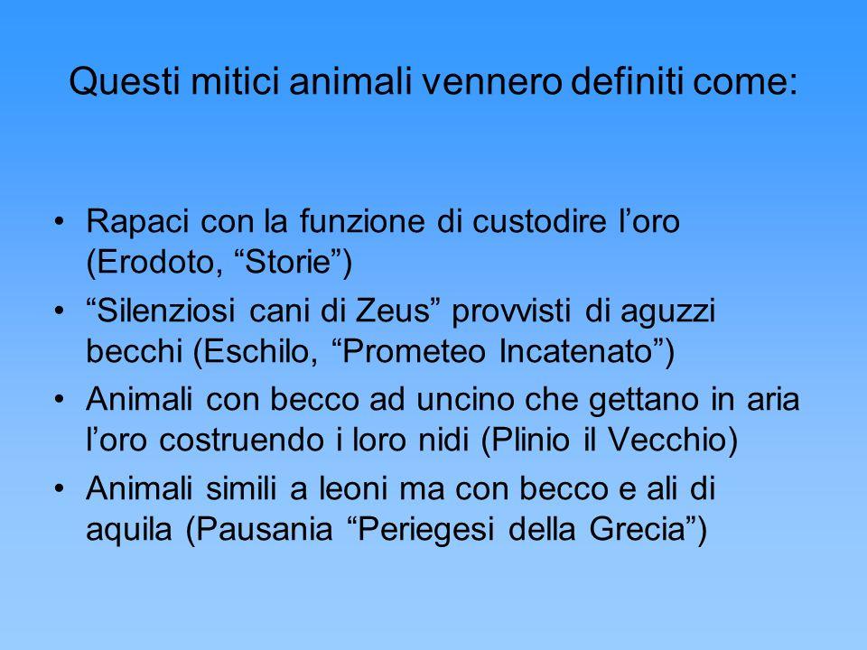Questi mitici animali vennero definiti come: Rapaci con la funzione di custodire loro (Erodoto, Storie) Silenziosi cani di Zeus provvisti di aguzzi be