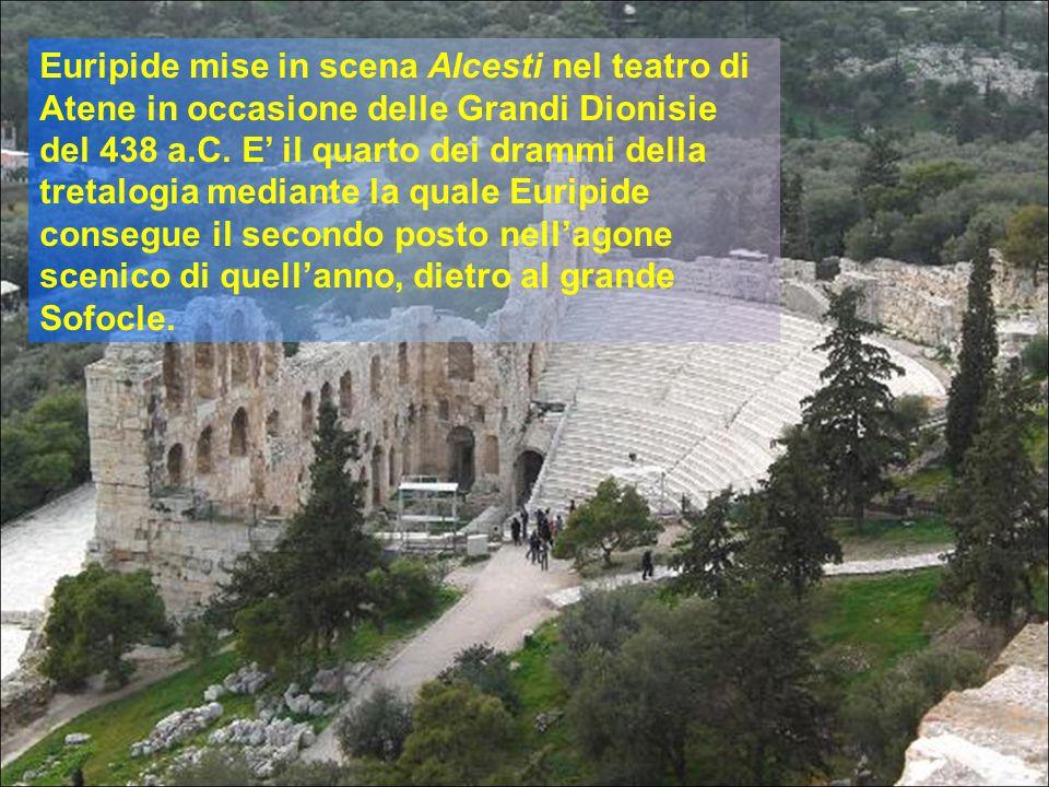 Euripide mise in scena Alcesti nel teatro di Atene in occasione delle Grandi Dionisie del 438 a.C. E il quarto dei drammi della tretalogia mediante la