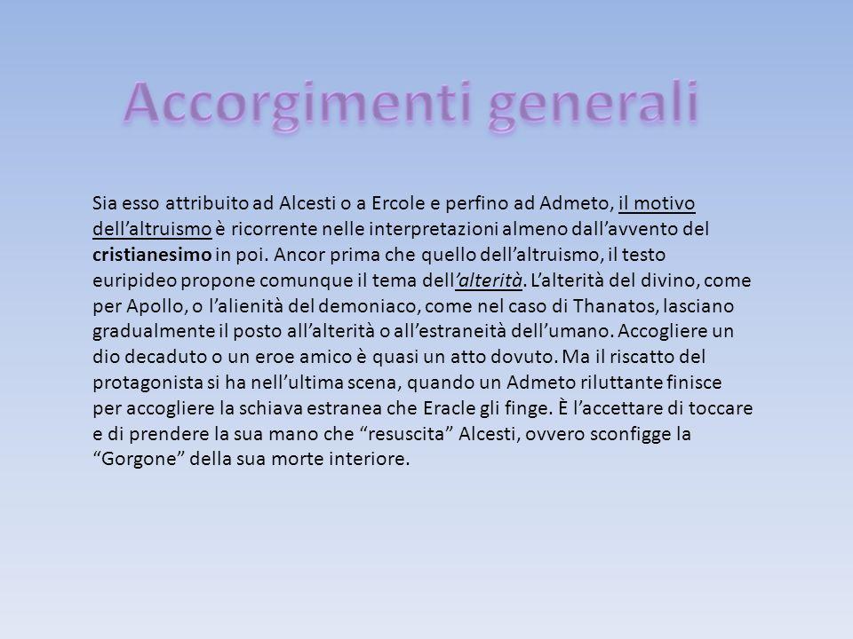 Sia esso attribuito ad Alcesti o a Ercole e perfino ad Admeto, il motivo dellaltruismo è ricorrente nelle interpretazioni almeno dallavvento del crist