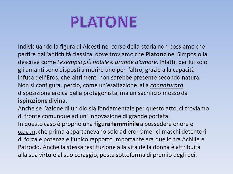 Individuando la figura di Alcesti nel corso della storia non possiamo che partire dallantichità classica, dove troviamo che Platone nel Simposio la de