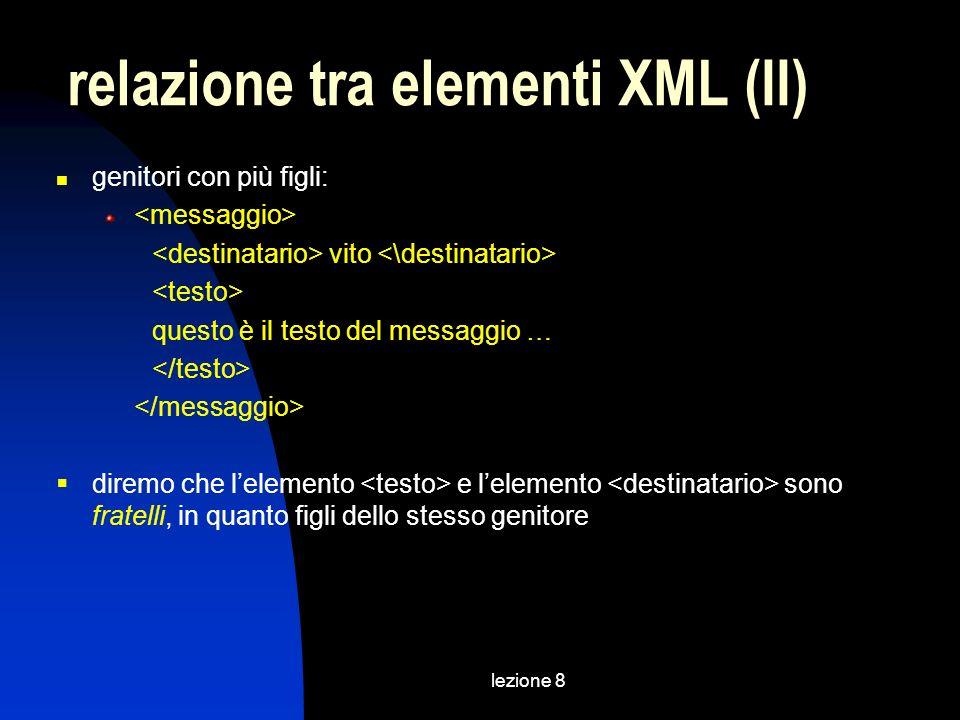 lezione 8 genitori con più figli: vito questo è il testo del messaggio … diremo che lelemento e lelemento sono fratelli, in quanto figli dello stesso genitore relazione tra elementi XML (II)