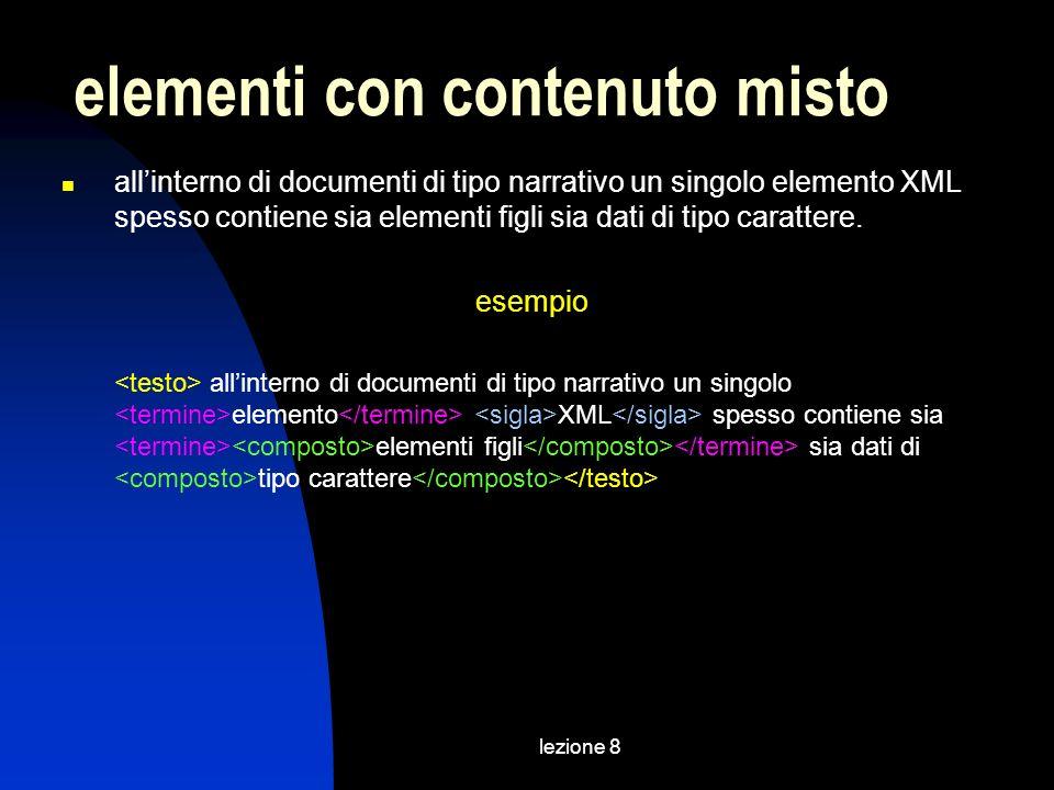 lezione 8 allinterno di documenti di tipo narrativo un singolo elemento XML spesso contiene sia elementi figli sia dati di tipo carattere.