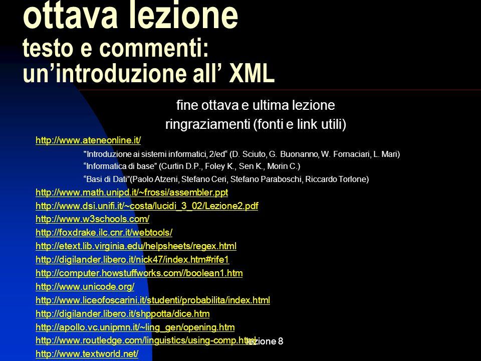 lezione 8 fine ottava e ultima lezione ringraziamenti (fonti e link utili) http://www.ateneonline.it/ Introduzione ai sistemi informatici, 2/ed (D.