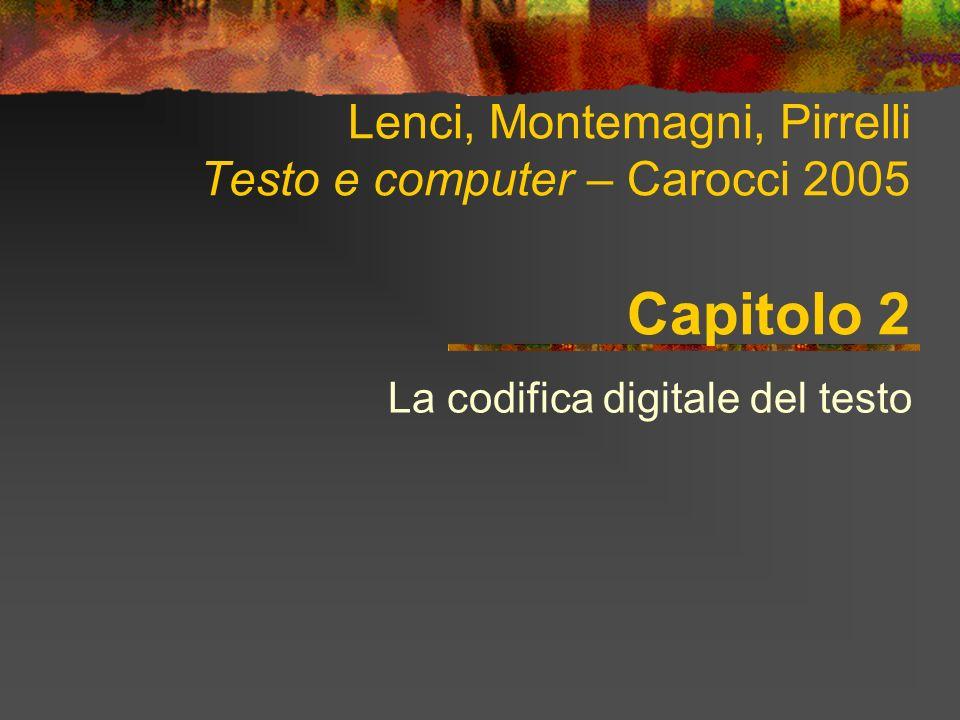 Lenci, Montemagni, Pirrelli Testo e computer – Carocci 2005 Come sono rappresentati i caratteri nel computer.
