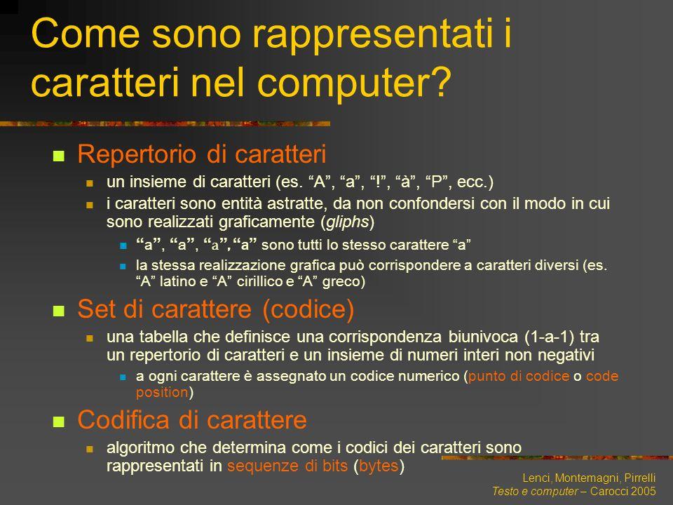 Lenci, Montemagni, Pirrelli Testo e computer – Carocci 2005 Come sono rappresentati i caratteri nel computer? Repertorio di caratteri un insieme di ca