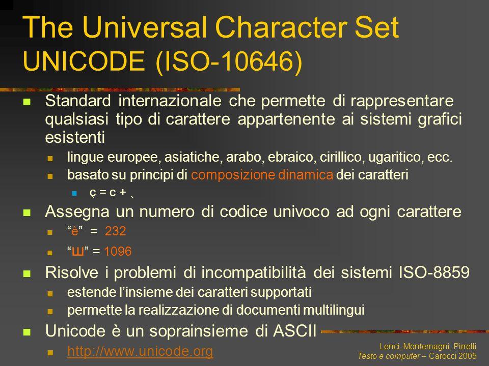 Lenci, Montemagni, Pirrelli Testo e computer – Carocci 2005 The Universal Character Set UNICODE (ISO-10646) Standard internazionale che permette di ra