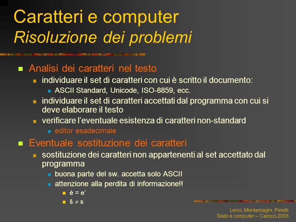 Lenci, Montemagni, Pirrelli Testo e computer – Carocci 2005 Caratteri e computer Risoluzione dei problemi Analisi dei caratteri nel testo individuare