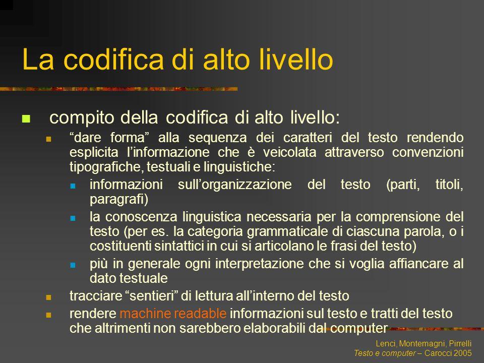 Lenci, Montemagni, Pirrelli Testo e computer – Carocci 2005 La codifica di alto livello compito della codifica di alto livello: dare forma alla sequen