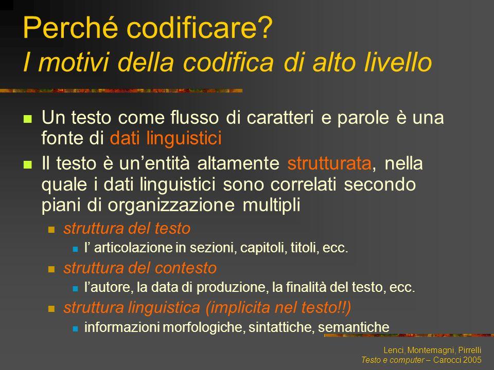 Lenci, Montemagni, Pirrelli Testo e computer – Carocci 2005 Perché codificare? I motivi della codifica di alto livello Un testo come flusso di caratte