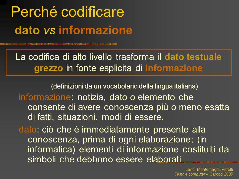 Lenci, Montemagni, Pirrelli Testo e computer – Carocci 2005 Perché codificare dato vs informazione La codifica di alto livello trasforma il dato testu
