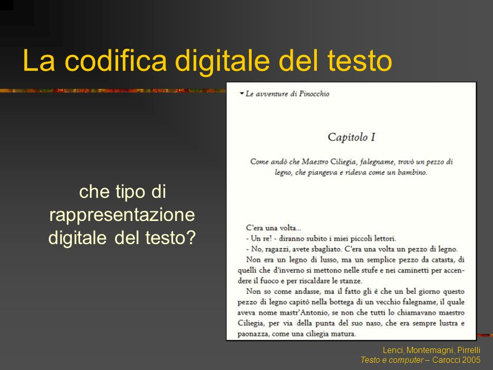 Lenci, Montemagni, Pirrelli Testo e computer – Carocci 2005 La codifica digitale del testo Il testo e la sua organizzazione titolo capitolo testo intestazione