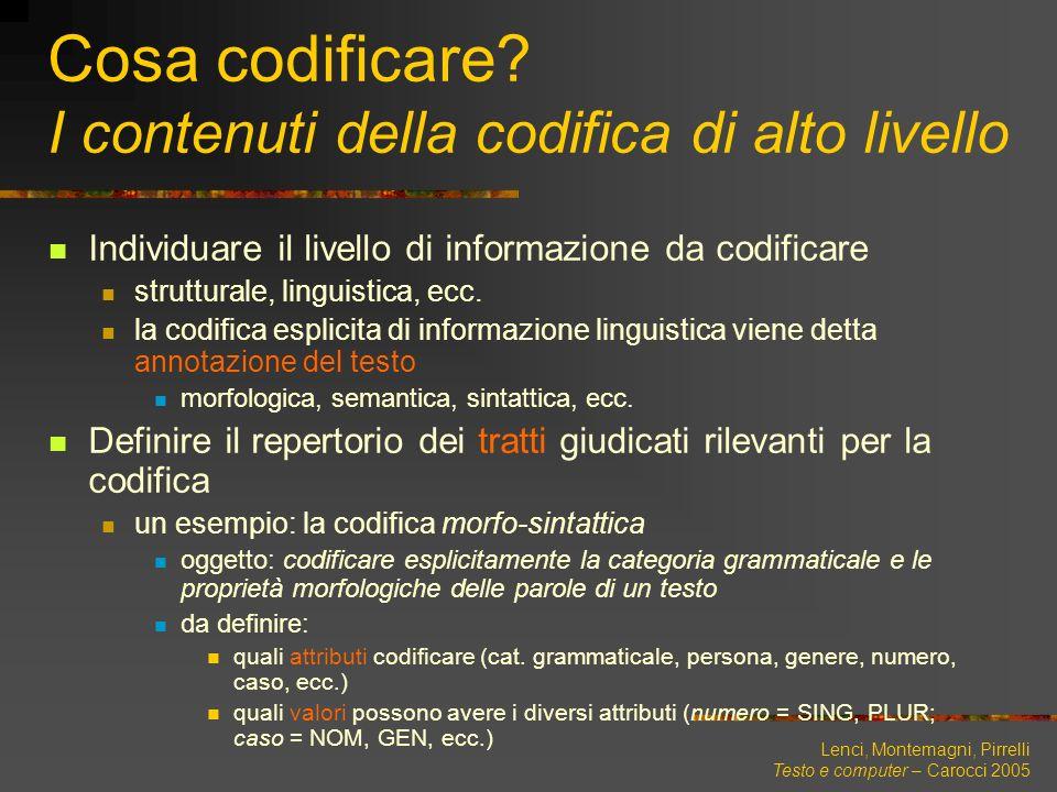 Lenci, Montemagni, Pirrelli Testo e computer – Carocci 2005 Cosa codificare? I contenuti della codifica di alto livello Individuare il livello di info