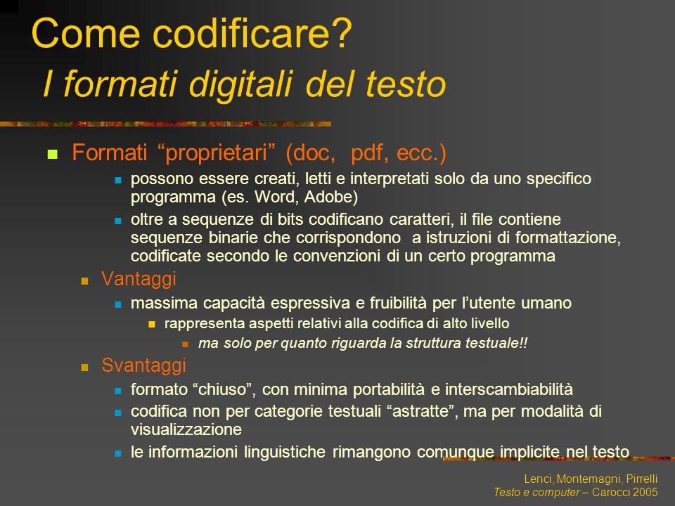 Lenci, Montemagni, Pirrelli Testo e computer – Carocci 2005 Come codificare? I formati digitali del testo Formati proprietari (doc, pdf, ecc.) possono