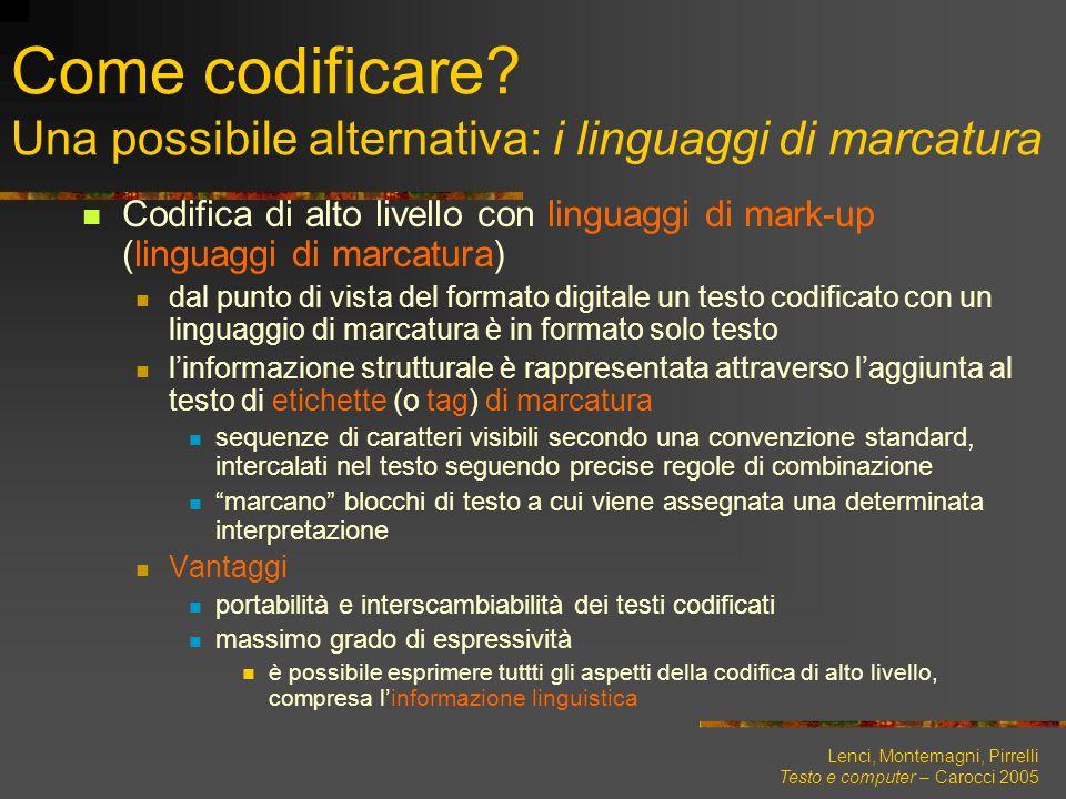 Lenci, Montemagni, Pirrelli Testo e computer – Carocci 2005 Come codificare? Una possibile alternativa: i linguaggi di marcatura Codifica di alto live