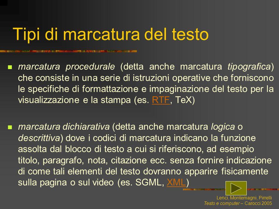 Lenci, Montemagni, Pirrelli Testo e computer – Carocci 2005 Tipi di marcatura del testo marcatura procedurale (detta anche marcatura tipografica) che