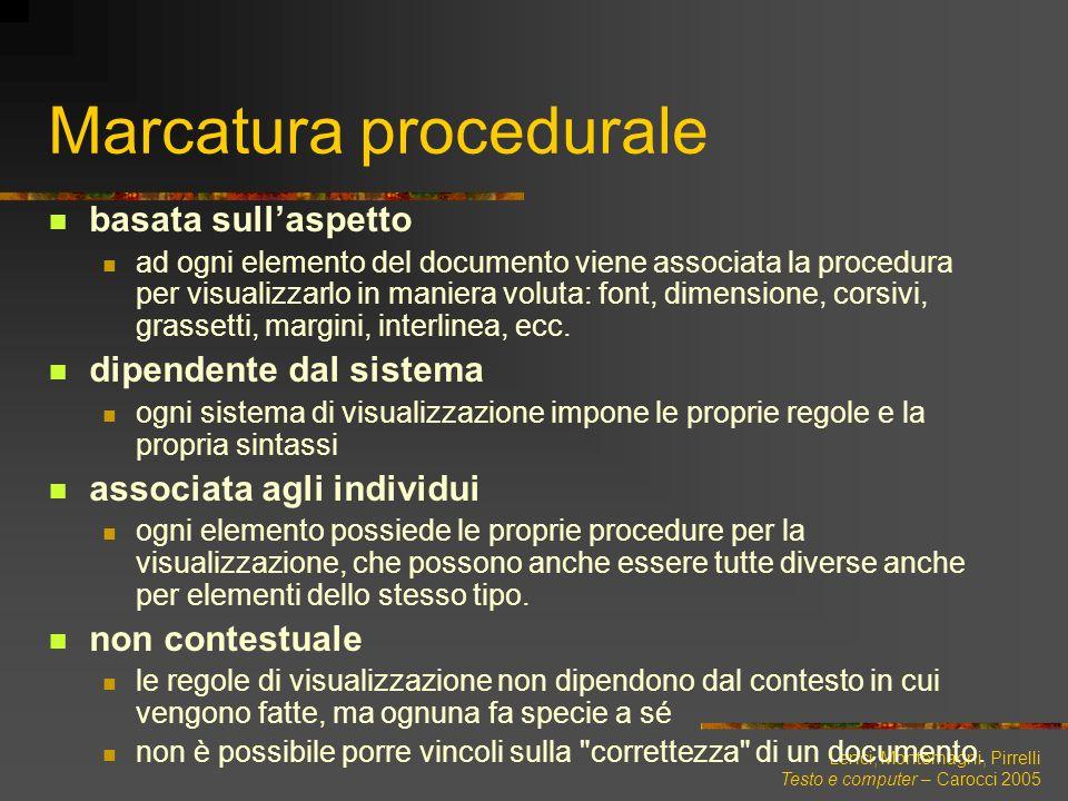 Lenci, Montemagni, Pirrelli Testo e computer – Carocci 2005 Marcatura procedurale basata sullaspetto ad ogni elemento del documento viene associata la