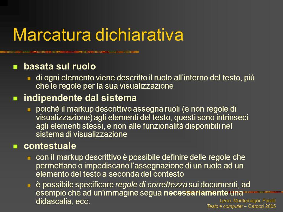 Lenci, Montemagni, Pirrelli Testo e computer – Carocci 2005 Marcatura dichiarativa basata sul ruolo di ogni elemento viene descritto il ruolo allinter