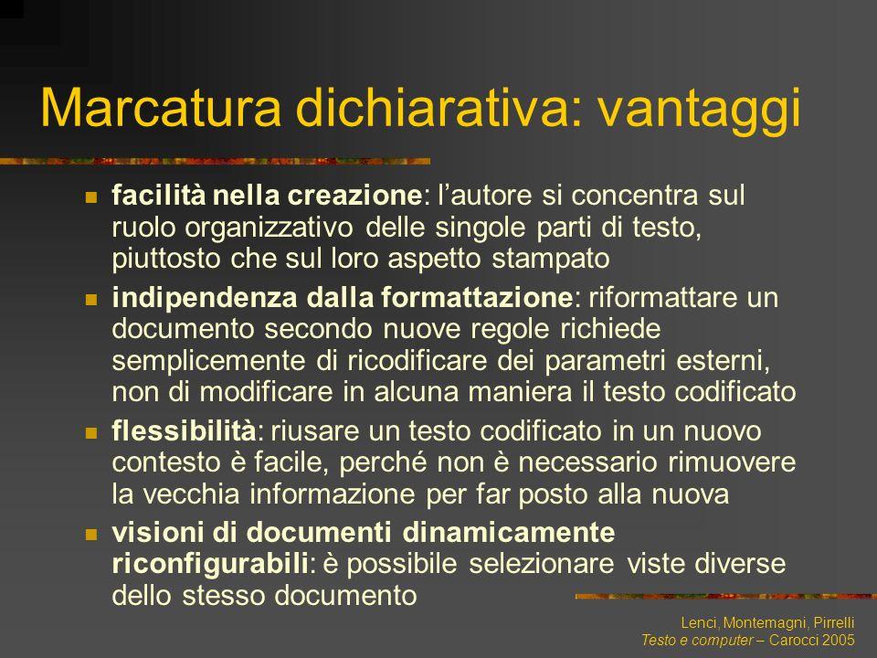 Lenci, Montemagni, Pirrelli Testo e computer – Carocci 2005 Marcatura dichiarativa: vantaggi facilità nella creazione: lautore si concentra sul ruolo