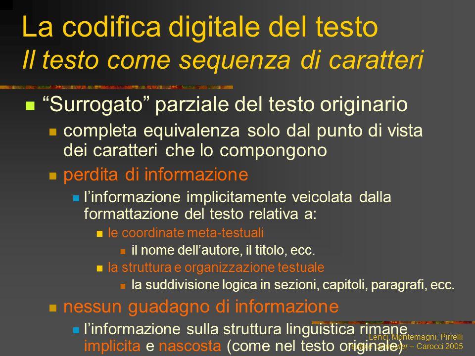 Lenci, Montemagni, Pirrelli Testo e computer – Carocci 2005 La codifica digitale del testo Il testo come sequenza di caratteri Surrogato parziale del