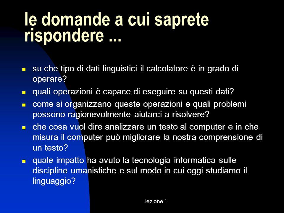 lezione 1 le domande a cui saprete rispondere... su che tipo di dati linguistici il calcolatore è in grado di operare? quali operazioni è capace di es