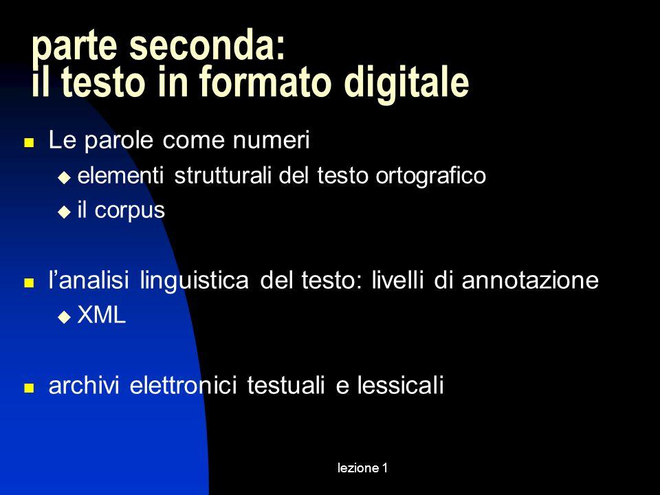 lezione 1 parte seconda: il testo in formato digitale Le parole come numeri elementi strutturali del testo ortografico il corpus lanalisi linguistica