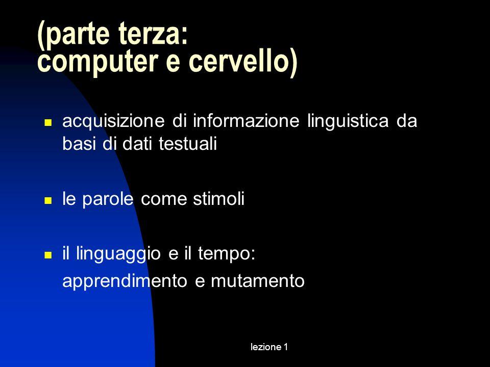 lezione 1 (parte terza: computer e cervello) acquisizione di informazione linguistica da basi di dati testuali le parole come stimoli il linguaggio e