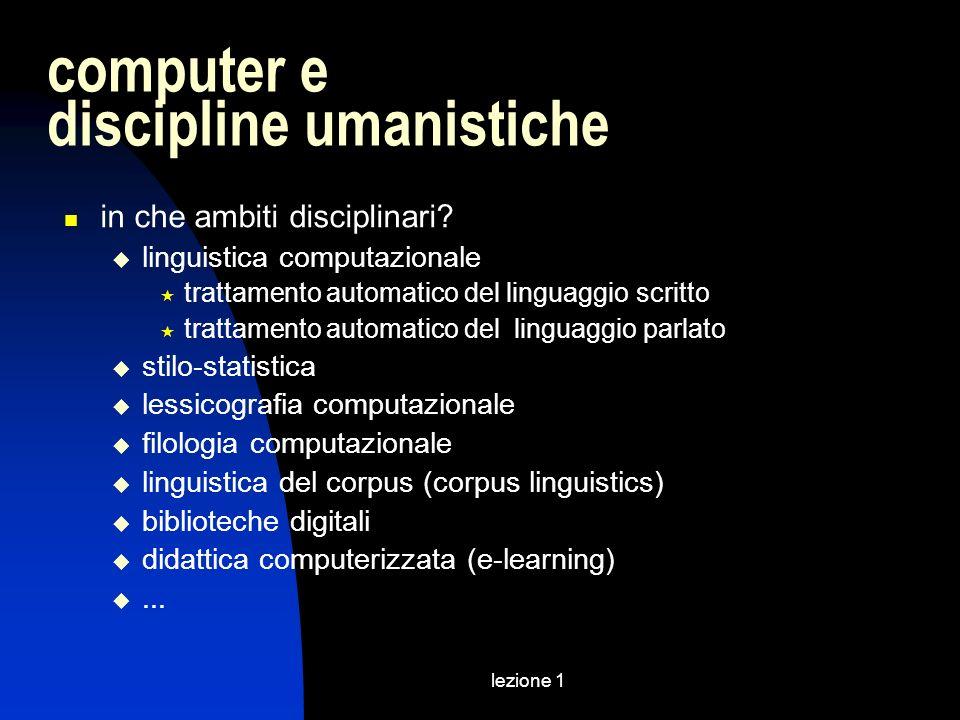 lezione 1 computer e discipline umanistiche in che ambiti disciplinari? linguistica computazionale trattamento automatico del linguaggio scritto tratt